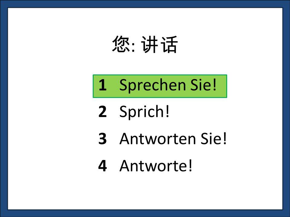 : 1 Sprechen Sie! 3 Antworten Sie! 4 Antworte! 2 Sprich!