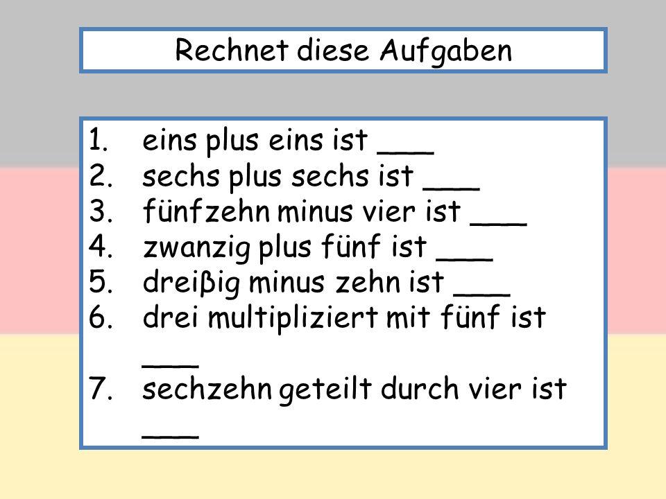 Rechnet diese Aufgaben 1.eins plus eins ist ___ 2.sechs plus sechs ist ___ 3.fünfzehn minus vier ist ___ 4.zwanzig plus fünf ist ___ 5.dreiβig minus z