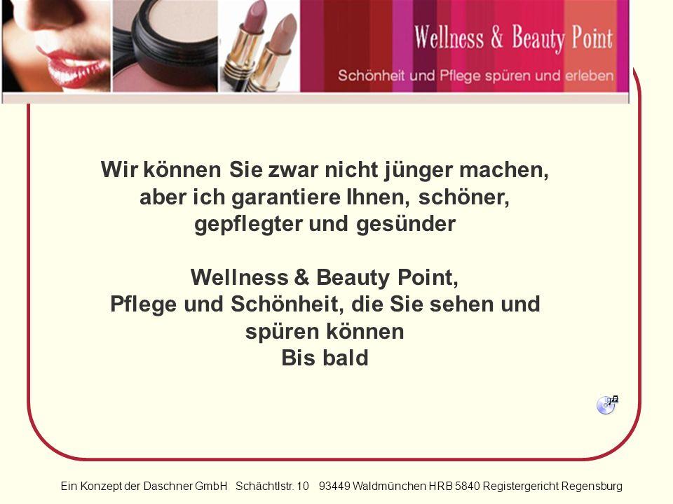 Ein Konzept der Daschner GmbH Schächtlstr. 10 93449 Waldmünchen HRB 5840 Registergericht Regensburg Wellness & Beauty Point ermöglicht ein dauerhaftes