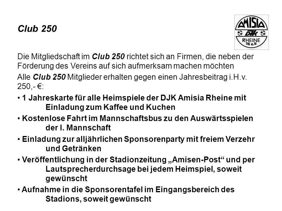 Club 250 Die Mitgliedschaft im Club 250 richtet sich an Firmen, die neben der Förderung des Vereins auf sich aufmerksam machen möchten Alle Club 250 Mitglieder erhalten gegen einen Jahresbeitrag i.H.v.