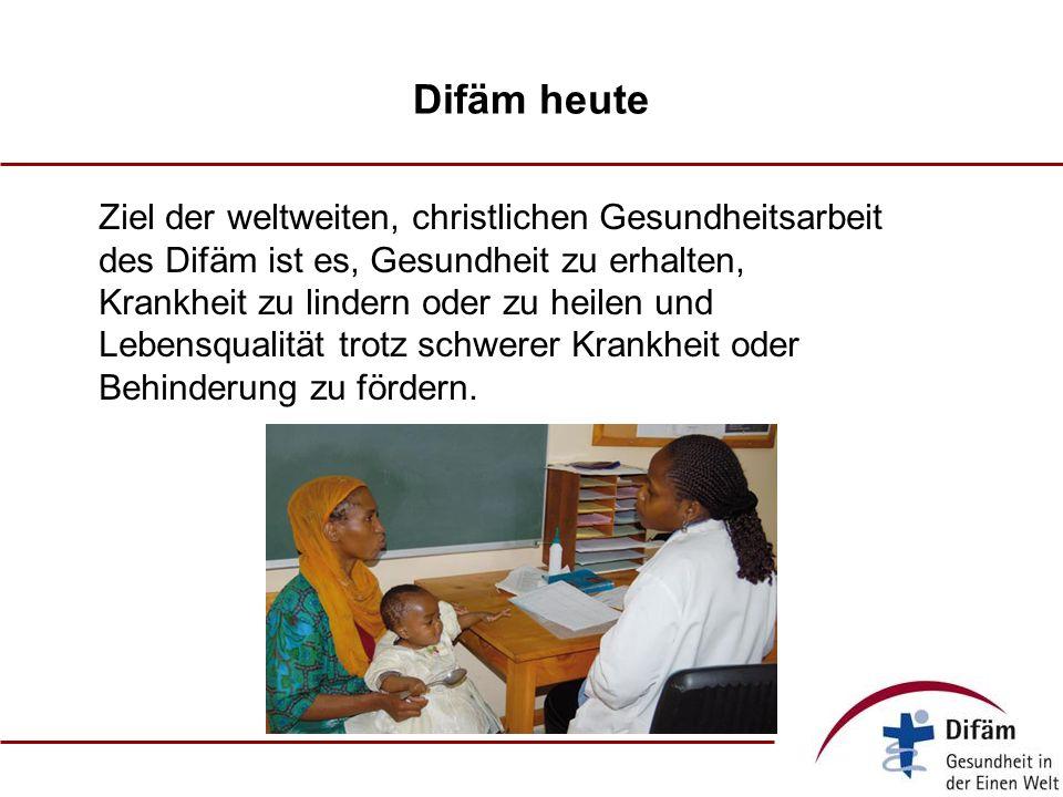 Difäm heute Ziel der weltweiten, christlichen Gesundheitsarbeit des Difäm ist es, Gesundheit zu erhalten, Krankheit zu lindern oder zu heilen und Lebensqualität trotz schwerer Krankheit oder Behinderung zu fördern.