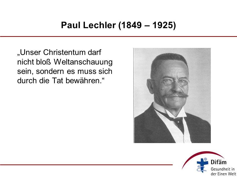 Paul Lechler (1849 – 1925) Unser Christentum darf nicht bloß Weltanschauung sein, sondern es muss sich durch die Tat bewähren.