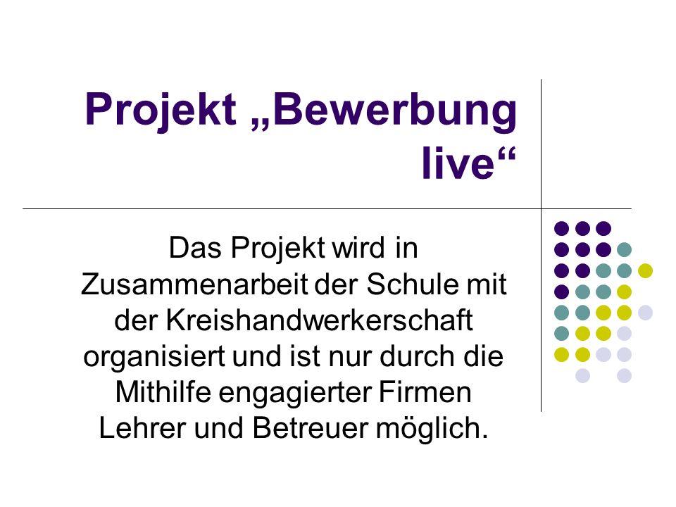 Projekt Bewerbung live Das Projekt wird in Zusammenarbeit der Schule mit der Kreishandwerkerschaft organisiert und ist nur durch die Mithilfe engagier