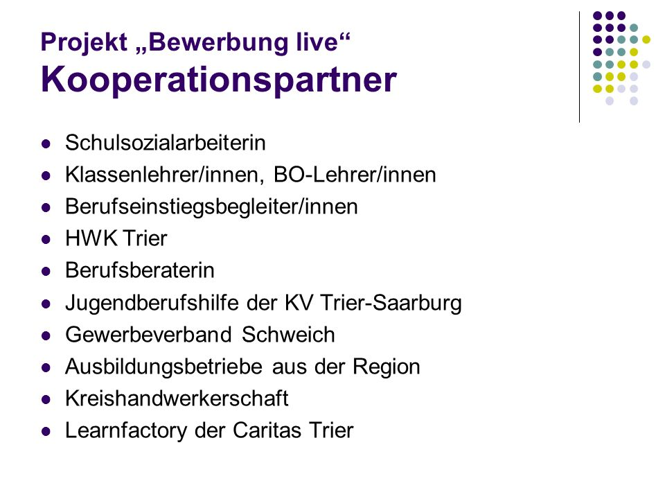 Projekt Bewerbung live Kooperationspartner Schulsozialarbeiterin Klassenlehrer/innen, BO-Lehrer/innen Berufseinstiegsbegleiter/innen HWK Trier Berufsb