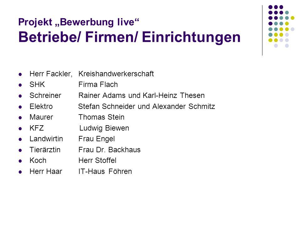 Projekt Bewerbung live Betriebe/ Firmen/ Einrichtungen Herr Fackler, Kreishandwerkerschaft SHK Firma Flach Schreiner Rainer Adams und Karl-Heinz These