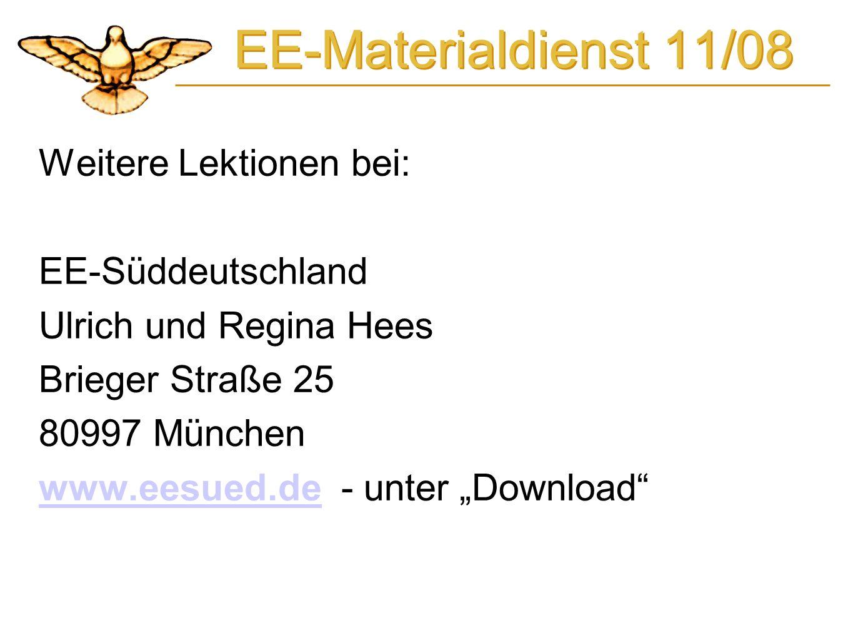 EE-Materialdienst 11/08 Weitere Lektionen bei: EE-Süddeutschland Ulrich und Regina Hees Brieger Straße 25 80997 München www.eesued.dewww.eesued.de - u