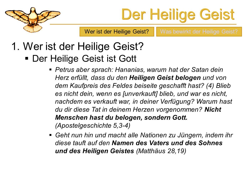 Der Heilige Geist 1. Wer ist der Heilige Geist? Der Heilige Geist ist Gott Petrus aber sprach: Hananias, warum hat der Satan dein Herz erfüllt, dass d