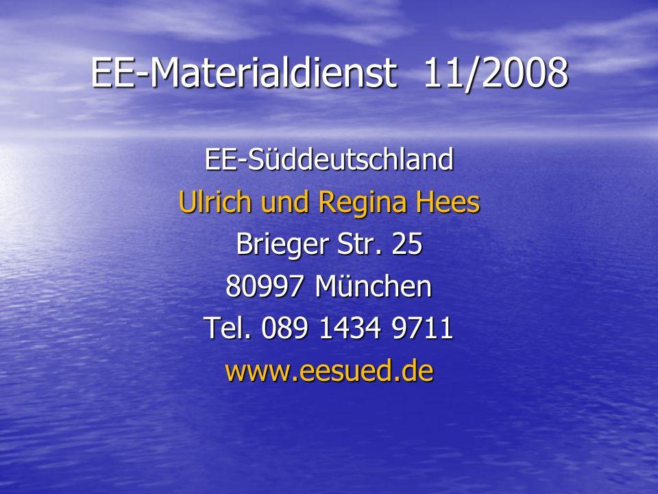 EE-Materialdienst 11/2008 EE-Süddeutschland Ulrich und Regina Hees Brieger Str. 25 80997 München Tel. 089 1434 9711 www.eesued.de