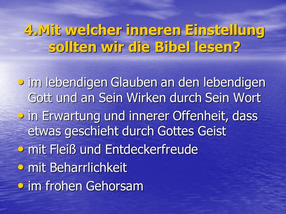 4.Mit welcher inneren Einstellung sollten wir die Bibel lesen? im lebendigen Glauben an den lebendigen Gott und an Sein Wirken durch Sein Wort im lebe