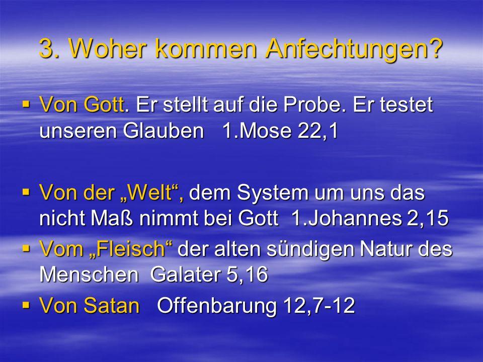 3. Woher kommen Anfechtungen? Von Gott. Er stellt auf die Probe. Er testet unseren Glauben 1.Mose 22,1 Von Gott. Er stellt auf die Probe. Er testet un