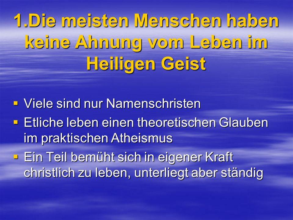 1.Die meisten Menschen haben keine Ahnung vom Leben im Heiligen Geist Viele sind nur Namenschristen Viele sind nur Namenschristen Etliche leben einen