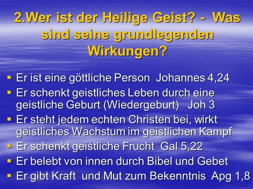 2.Wer ist der Heilige Geist? - Was sind seine grundlegenden Wirkungen? Er ist eine göttliche Person Johannes 4,24 Er ist eine göttliche Person Johanne