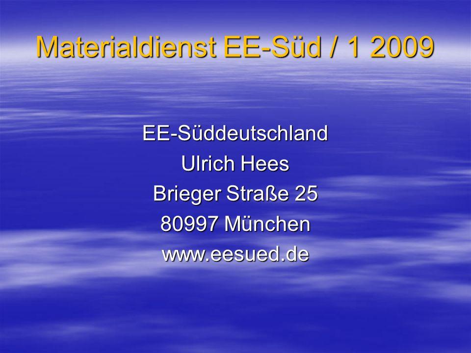 Materialdienst EE-Süd / 1 2009 EE-Süddeutschland Ulrich Hees Brieger Straße 25 80997 München www.eesued.de