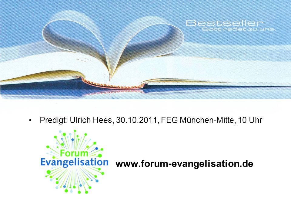 Predigt: Ulrich Hees, 30.10.2011, FEG München-Mitte, 10 Uhr www.forum-evangelisation.de