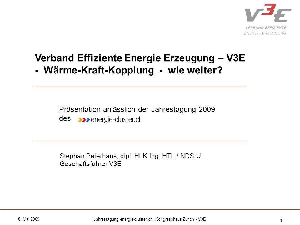 8. Mai 2009Jahrestagung energie-cluster.ch, Kongresshaus Zürich - V3E 1 Verband Effiziente Energie Erzeugung – V3E - Wärme-Kraft-Kopplung - wie weiter