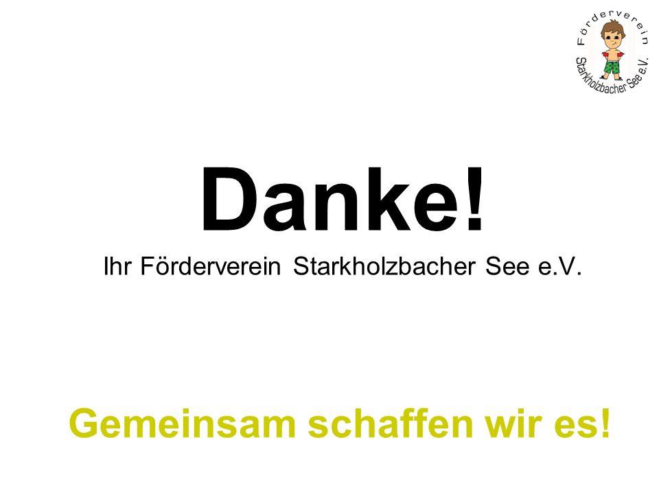 Gemeinsam schaffen wir es! Danke! Ihr Förderverein Starkholzbacher See e.V.