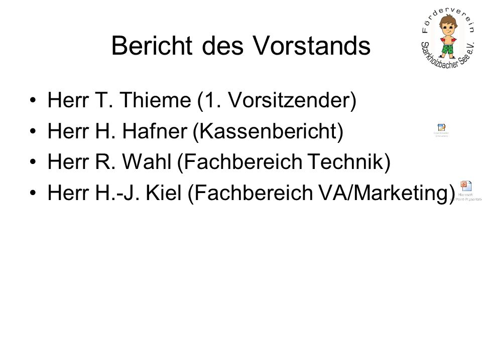 Bericht des Vorstands Herr T. Thieme (1. Vorsitzender) Herr H. Hafner (Kassenbericht) Herr R. Wahl (Fachbereich Technik) Herr H.-J. Kiel (Fachbereich