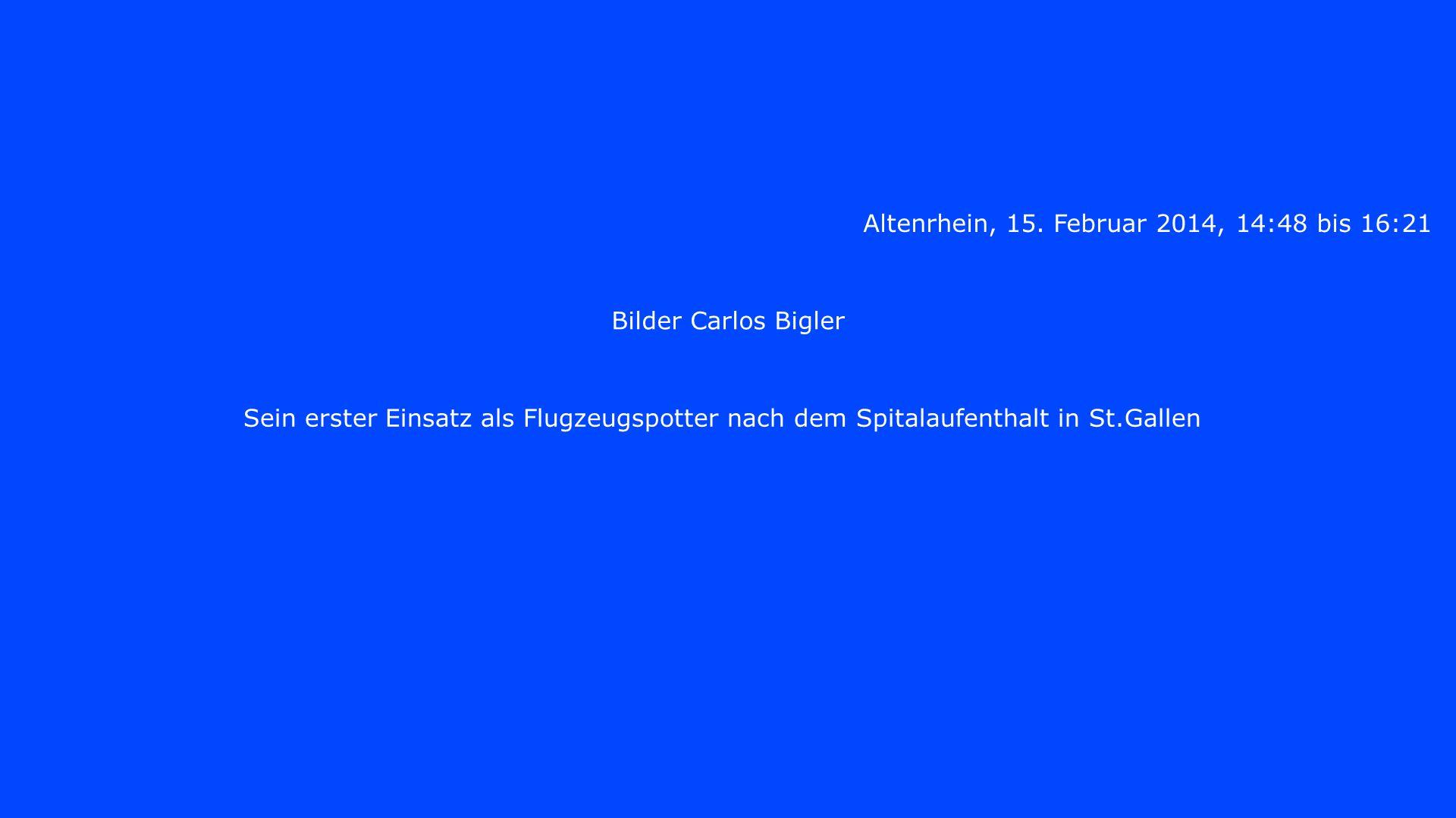 Altenrhein, 15. Februar 2014, 14:48 bis 16:21 Bilder Carlos Bigler Sein erster Einsatz als Flugzeugspotter nach dem Spitalaufenthalt in St.Gallen