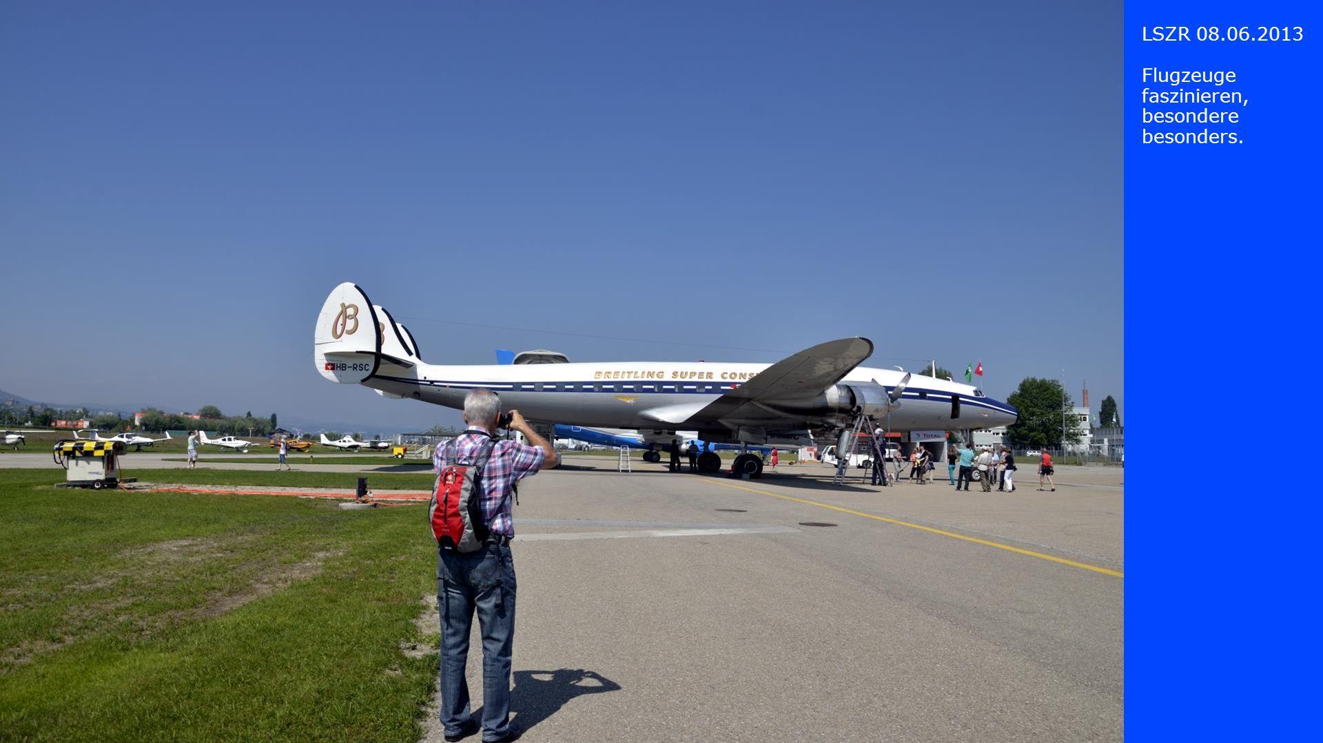 LSZR 08.06.2013 Flugzeuge faszinieren, besondere besonders.