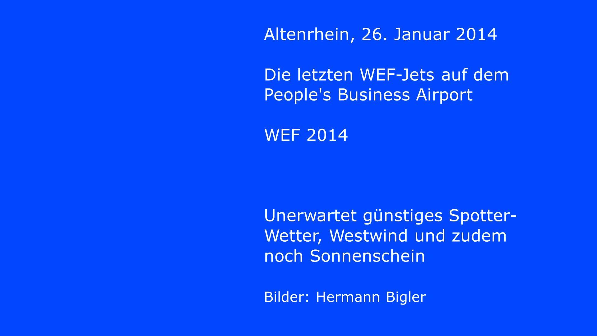 Altenrhein, 26. Januar 2014 Die letzten WEF-Jets auf dem People's Business Airport WEF 2014 Unerwartet günstiges Spotter- Wetter, Westwind und zudem n