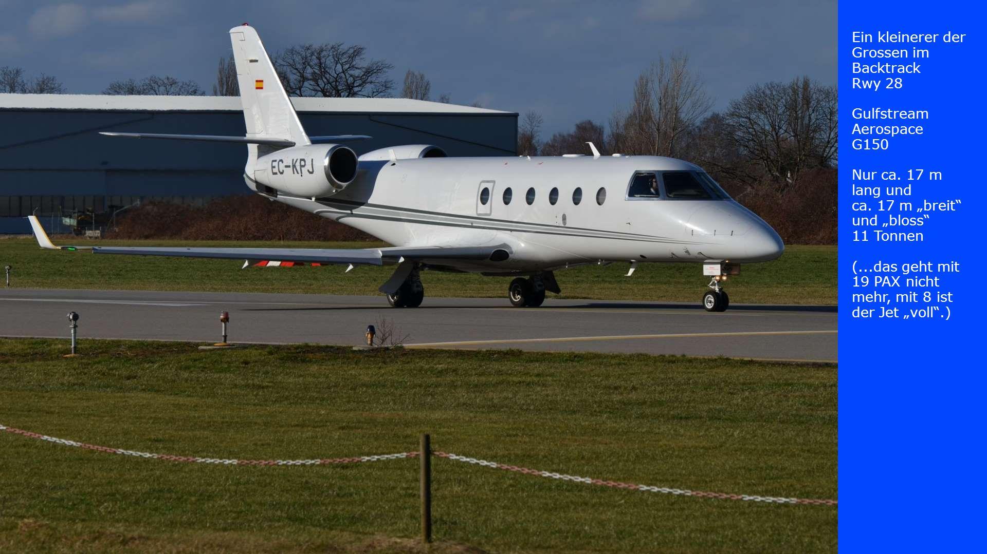 Ein kleinerer der Grossen im Backtrack Rwy 28 Gulfstream Aerospace G150 Nur ca. 17 m lang und ca. 17 m breit und bloss 11 Tonnen (...das geht mit 19 P
