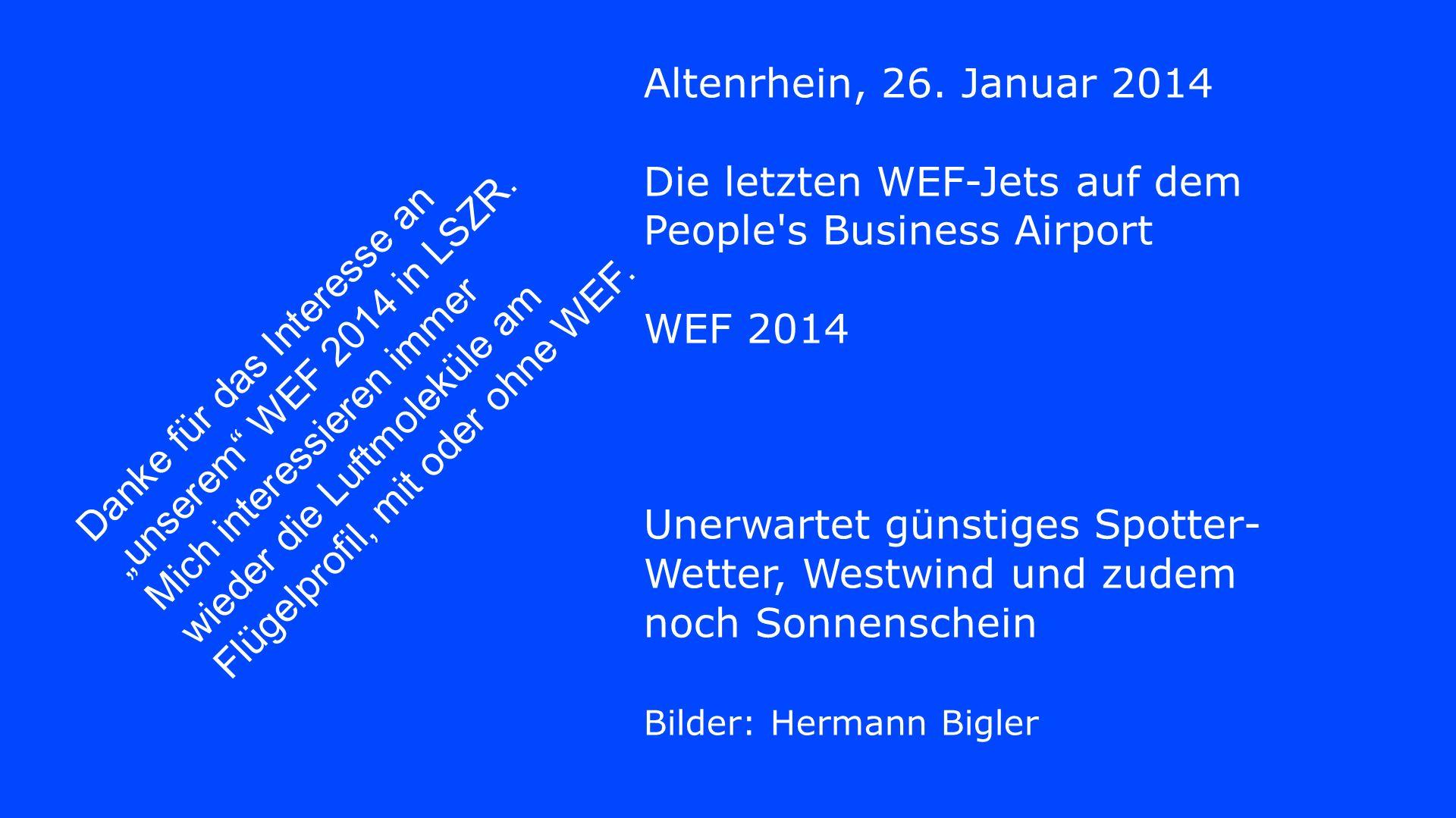 Danke für das Interesse an unserem WEF 2014 in LSZR. Mich interessieren immer wieder die Luftmoleküle am Flügelprofil, mit oder ohne WEF. Altenrhein,