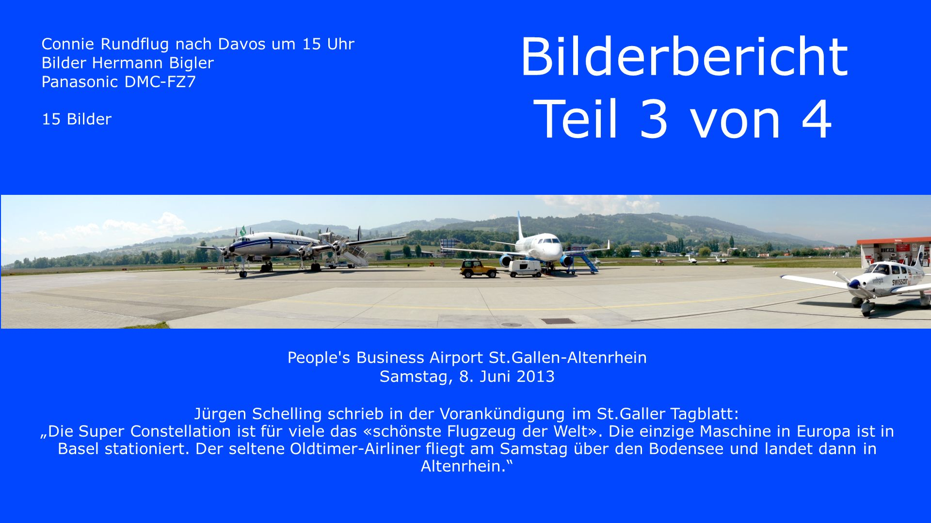 Connie Rundflug nach Davos um 15 Uhr Bilder Hermann Bigler Panasonic DMC-FZ7 15 Bilder Bilderbericht Teil 3 von 4 People s Business Airport St.Gallen-Altenrhein Samstag, 8.