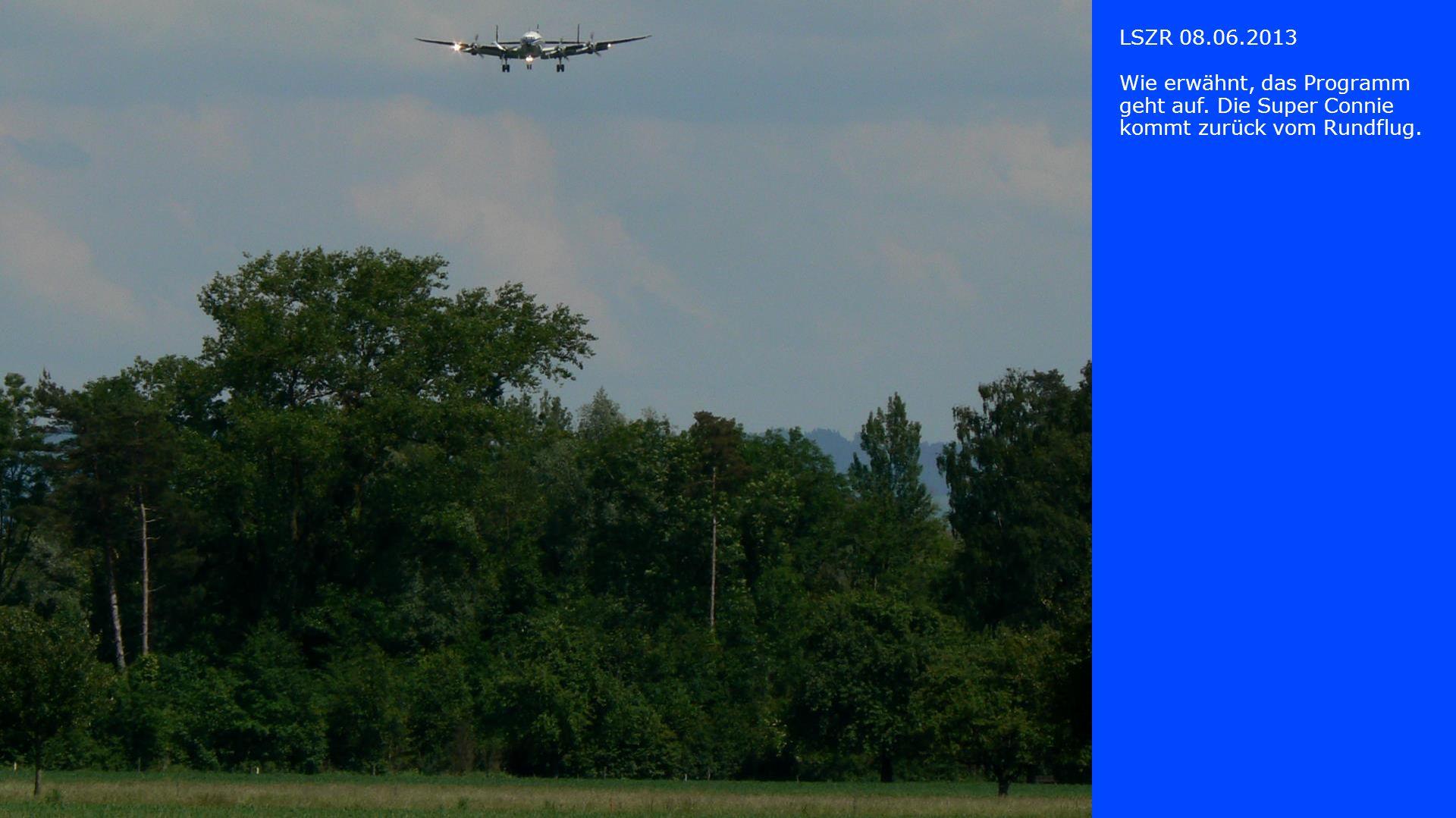 LSZR 08.06.2013 Wie erwähnt, das Programm geht auf. Die Super Connie kommt zurück vom Rundflug.