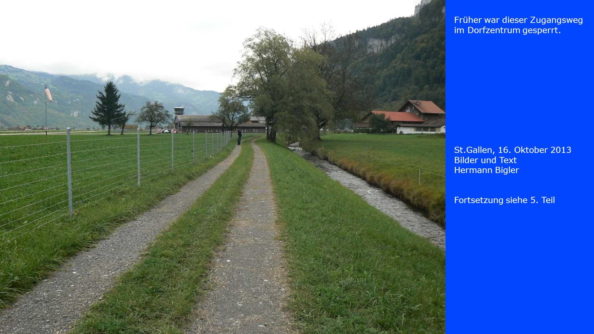 Früher war dieser Zugangsweg im Dorfzentrum gesperrt. St.Gallen, 16. Oktober 2013 Bilder und Text Hermann Bigler Fortsetzung siehe 5. Teil