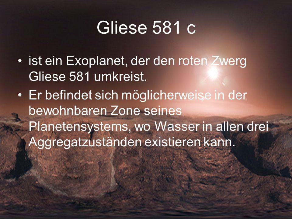 Gliese 581 c ist ein Exoplanet, der den roten Zwerg Gliese 581 umkreist. Er befindet sich möglicherweise in der bewohnbaren Zone seines Planetensystem