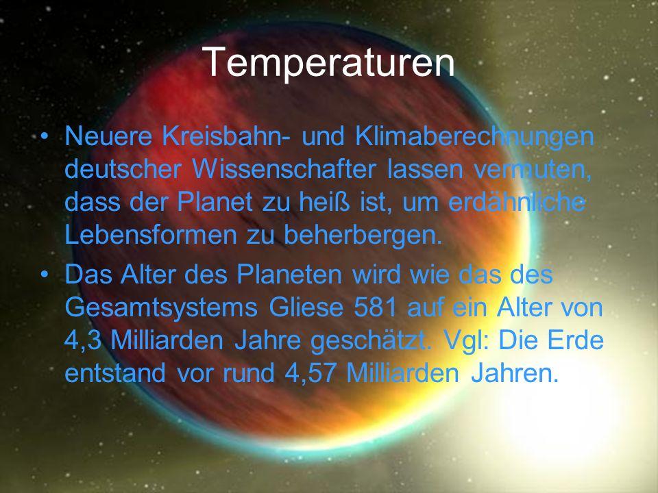 Temperaturen Neuere Kreisbahn- und Klimaberechnungen deutscher Wissenschafter lassen vermuten, dass der Planet zu heiß ist, um erdähnliche Lebensforme