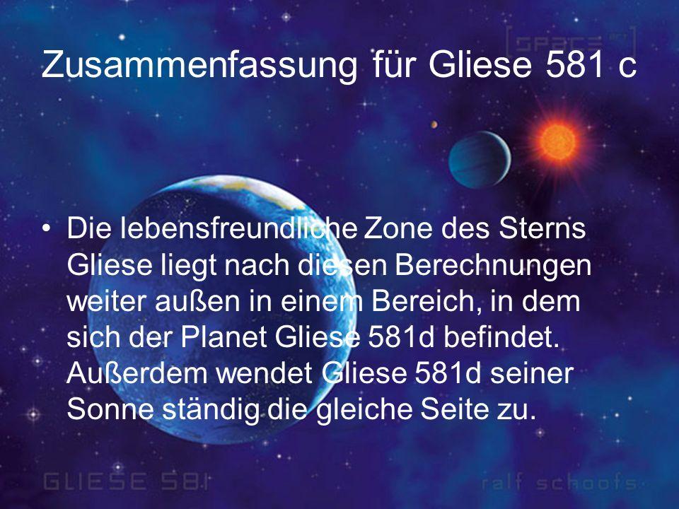 Zusammenfassung für Gliese 581 c Die lebensfreundliche Zone des Sterns Gliese liegt nach diesen Berechnungen weiter außen in einem Bereich, in dem sic