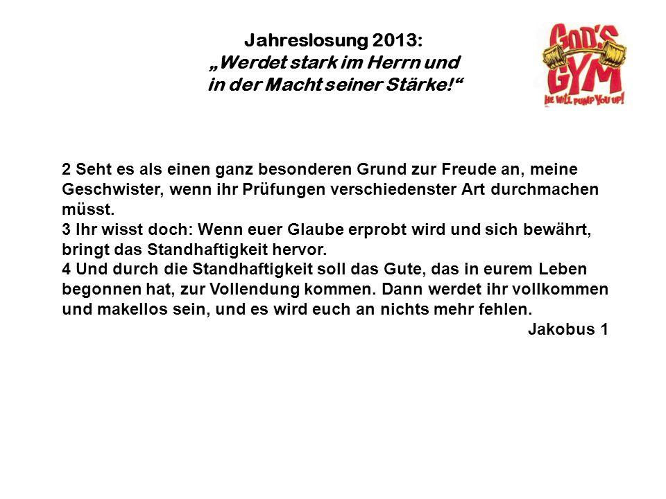 Jahreslosung 2013: Werdet stark im Herrn und in der Macht seiner Stärke!