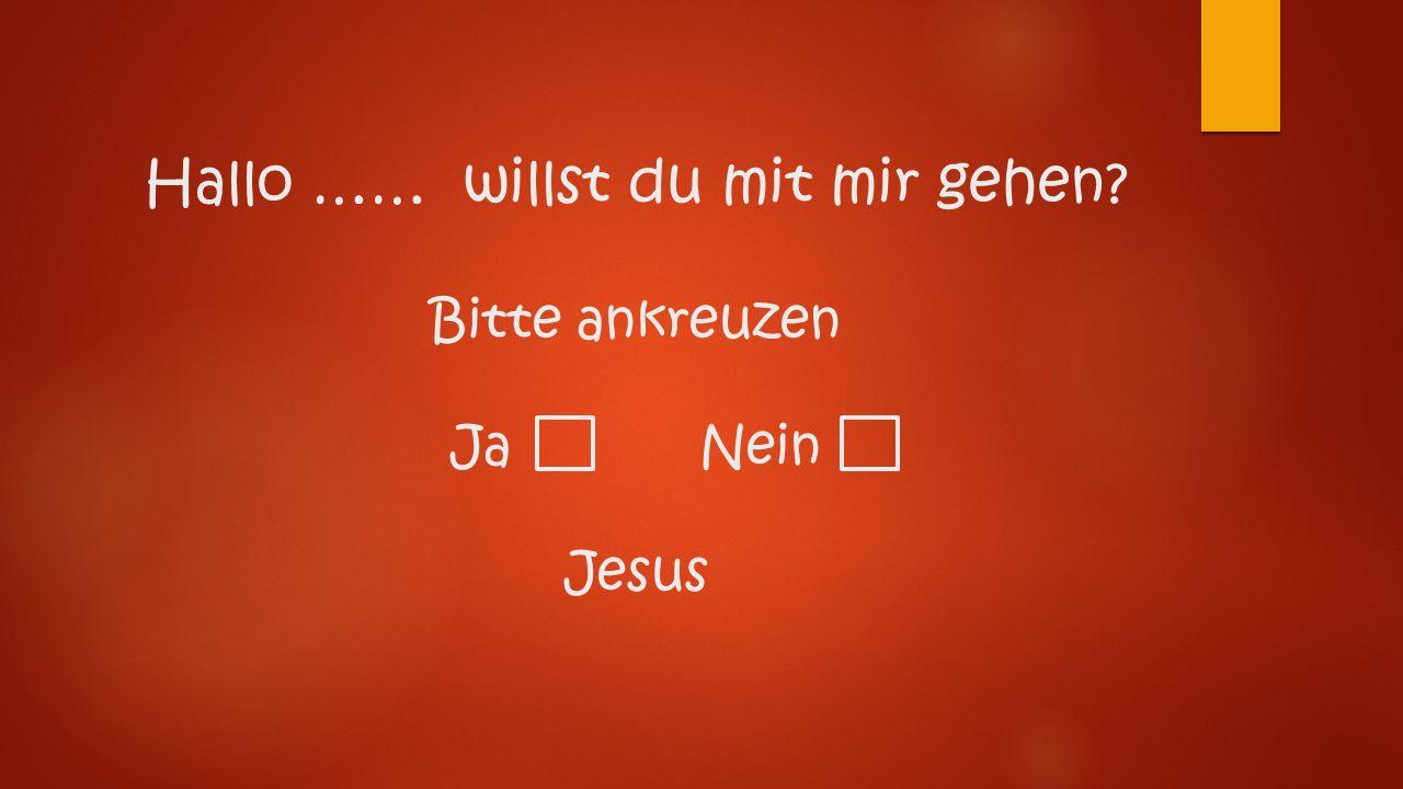 Hallo …… willst du mit mir gehen? Bitte ankreuzen Ja Nein Jesus