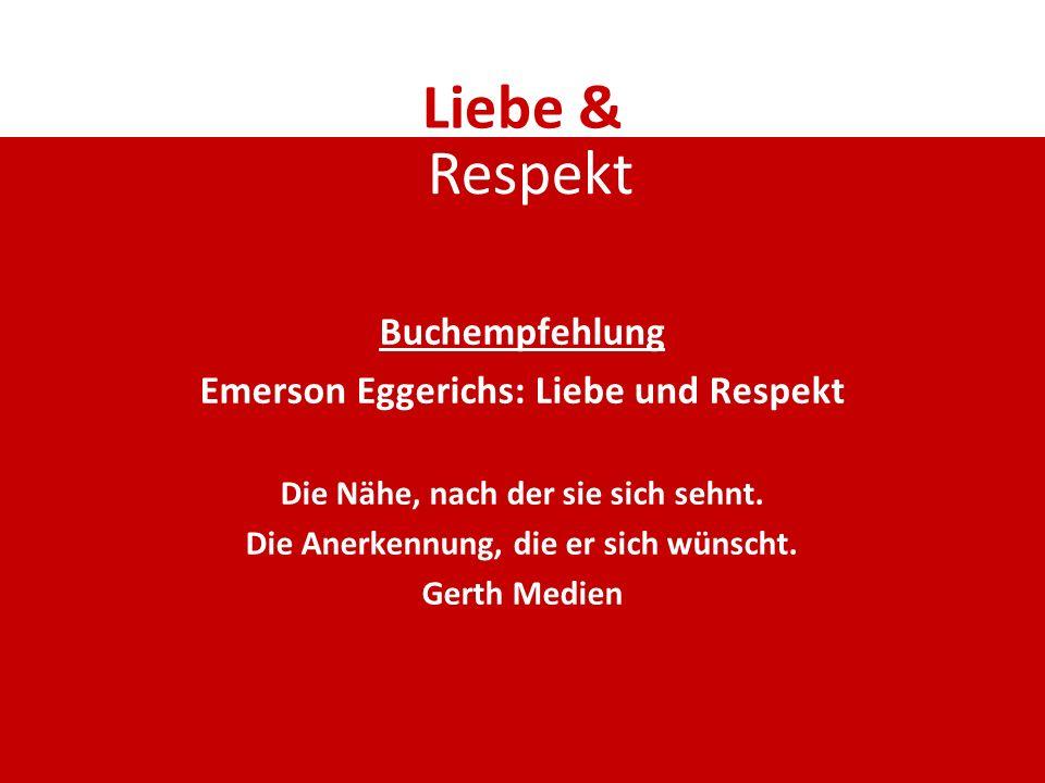 Liebe & Buchempfehlung Emerson Eggerichs: Liebe und Respekt Die Nähe, nach der sie sich sehnt. Die Anerkennung, die er sich wünscht. Gerth Medien Resp