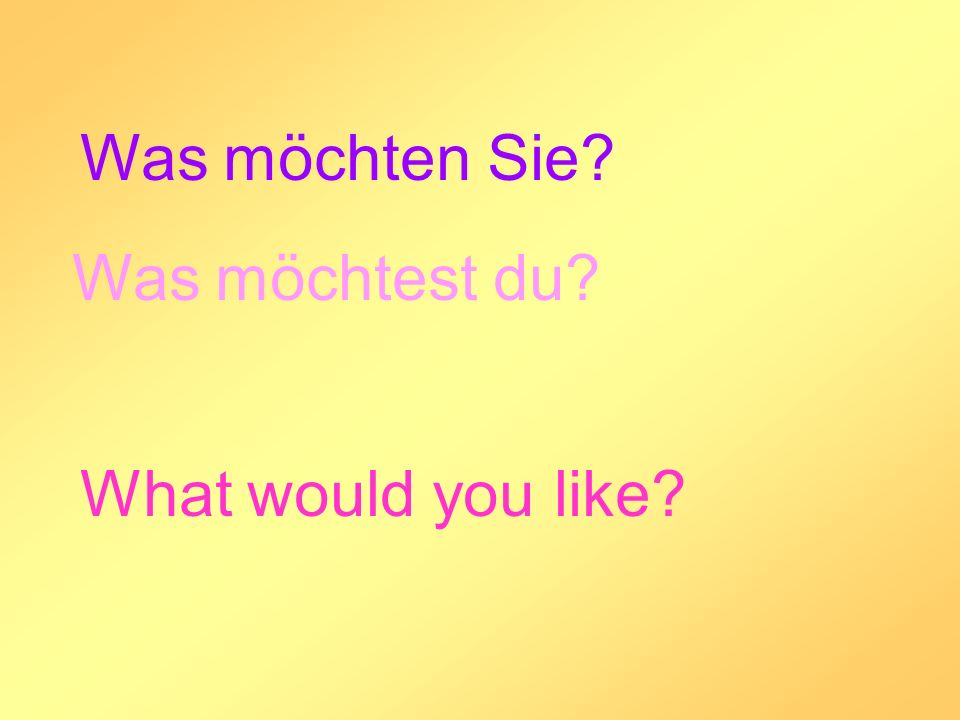 Was möchten Sie? Was möchtest du? What would you like?
