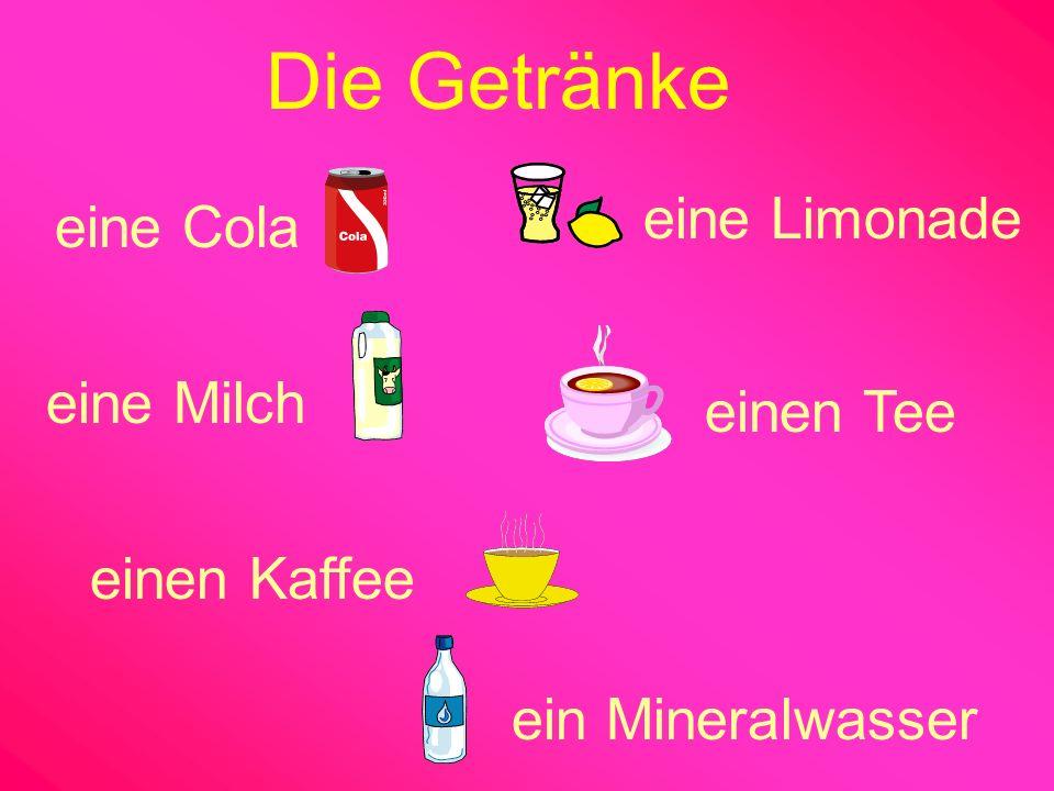 eine Cola eine Limonade eine Milch einen Tee einen Kaffee ein Mineralwasser Die Getränke
