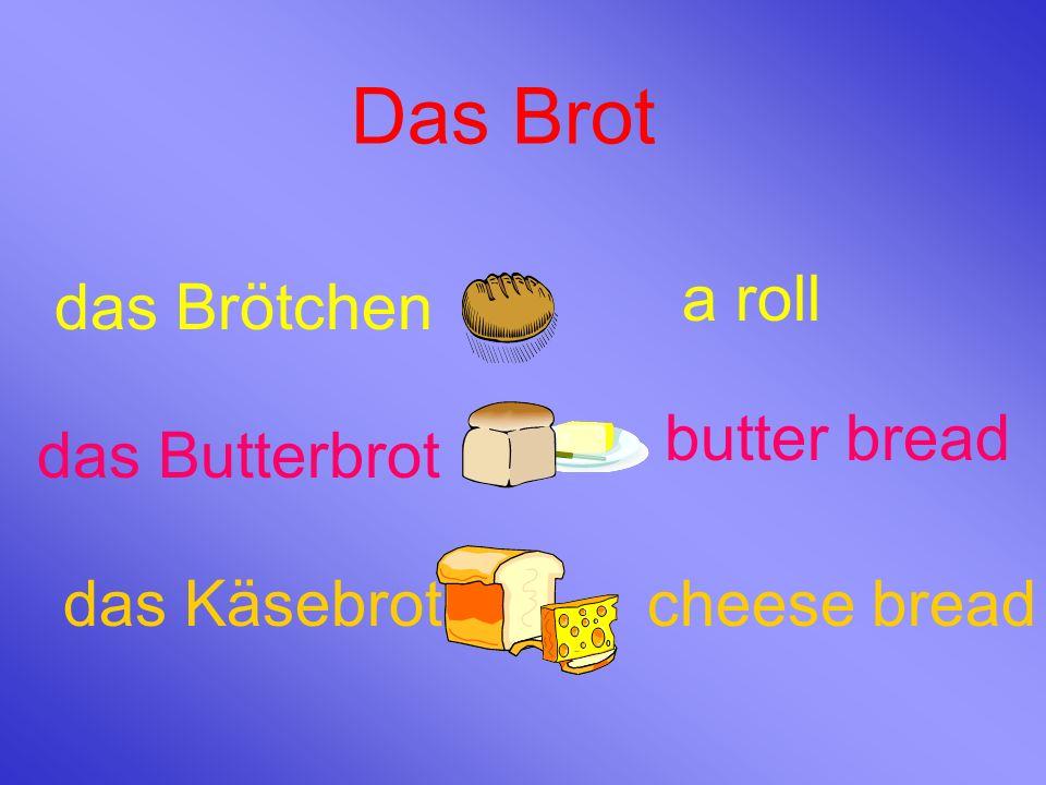 Das Brot das Brötchen a roll das Butterbrot butter bread das Käsebrotcheese bread