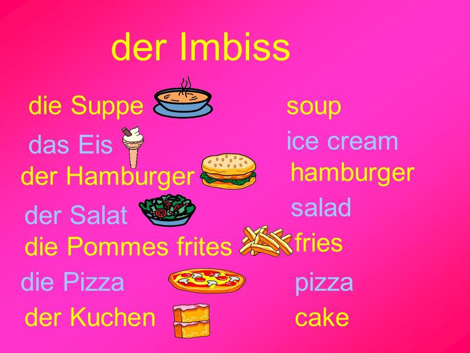 der Imbiss die Suppe der Hamburger der Salat die Pommes frites die Pizza der Kuchen das Eis soup ice cream hamburger salad fries pizza cake