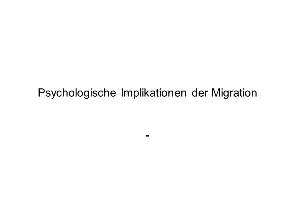Psychologische Implikationen der Migration -