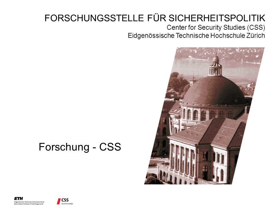Forschung - CSS FORSCHUNGSSTELLE FÜR SICHERHEITSPOLITIK Center for Security Studies (CSS) Eidgenössische Technische Hochschule Zürich