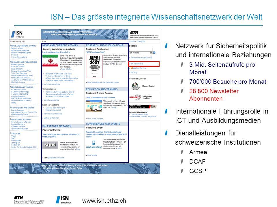 www.isn.ethz.ch ISN – Das grösste integrierte Wissenschaftsnetzwerk der Welt Netzwerk für Sicherheitspolitik und internationale Beziehungen 3 Mio.