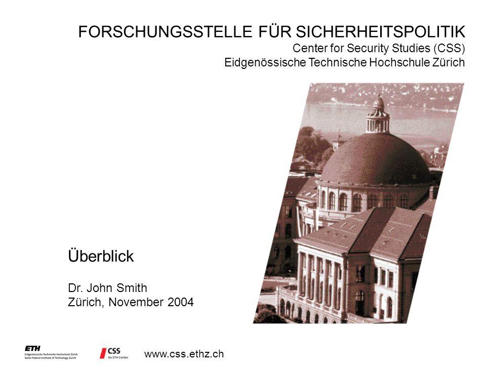 www.css.ethz.ch Forschungsstelle für Sicherheitspolitik Seit seiner Gründung im Jahr 1986 hat sich das CSS zu einem schweizerischen Kompetenzzentrum im Bereich der sicherheitspolitischen Forschung entwickelt Das CSS arbeitet sowohl im Interesse der Schweiz als auch im Dienste der internationalen Gemeinschaft Professor Dr.