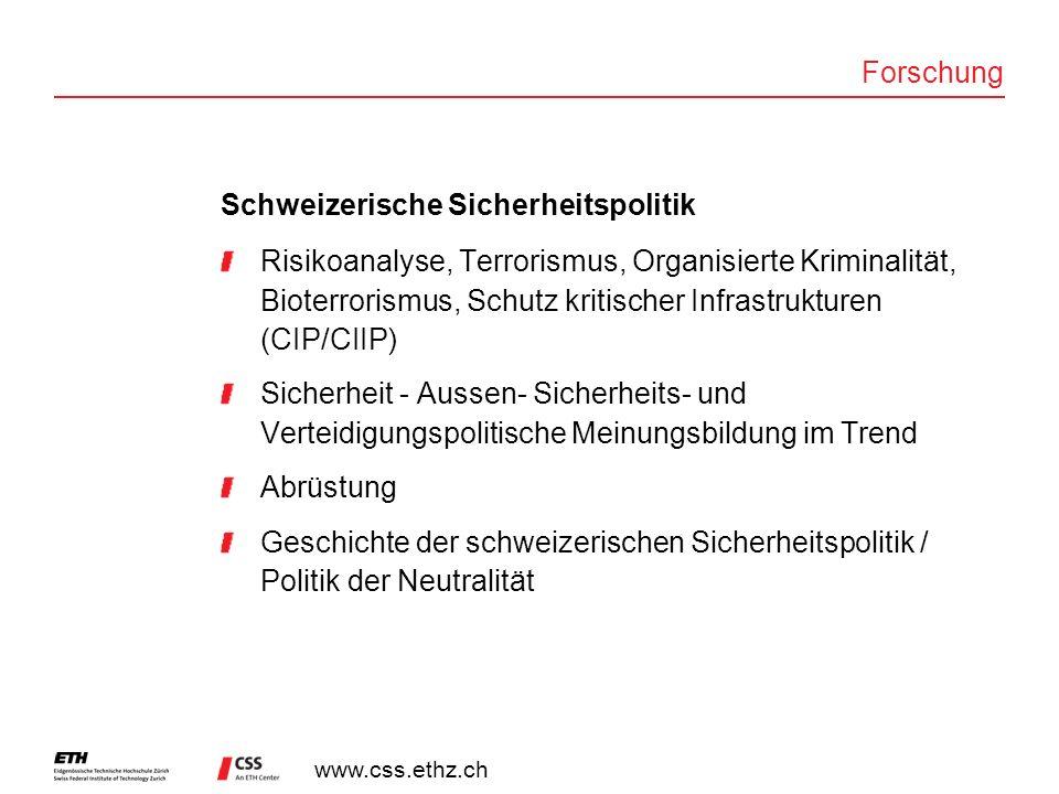 www.css.ethz.ch Forschung Schweizerische Sicherheitspolitik Risikoanalyse, Terrorismus, Organisierte Kriminalität, Bioterrorismus, Schutz kritischer I