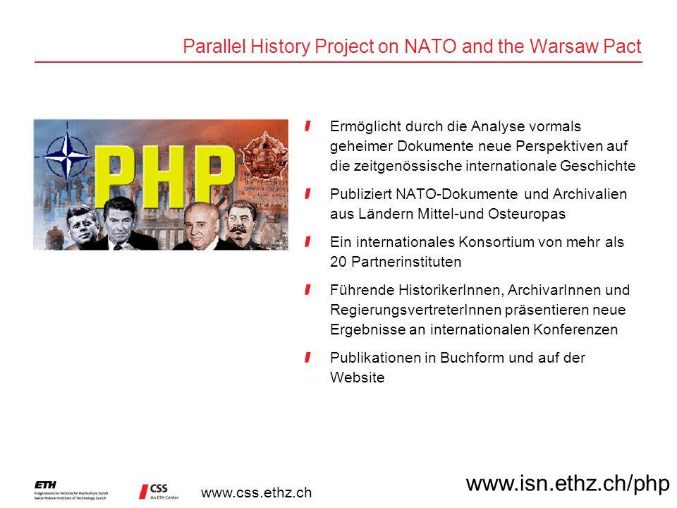 www.css.ethz.ch Parallel History Project on NATO and the Warsaw Pact Ermöglicht durch die Analyse vormals geheimer Dokumente neue Perspektiven auf die