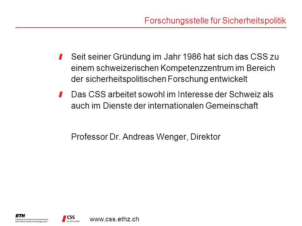www.css.ethz.ch Forschungsstelle für Sicherheitspolitik Seit seiner Gründung im Jahr 1986 hat sich das CSS zu einem schweizerischen Kompetenzzentrum i