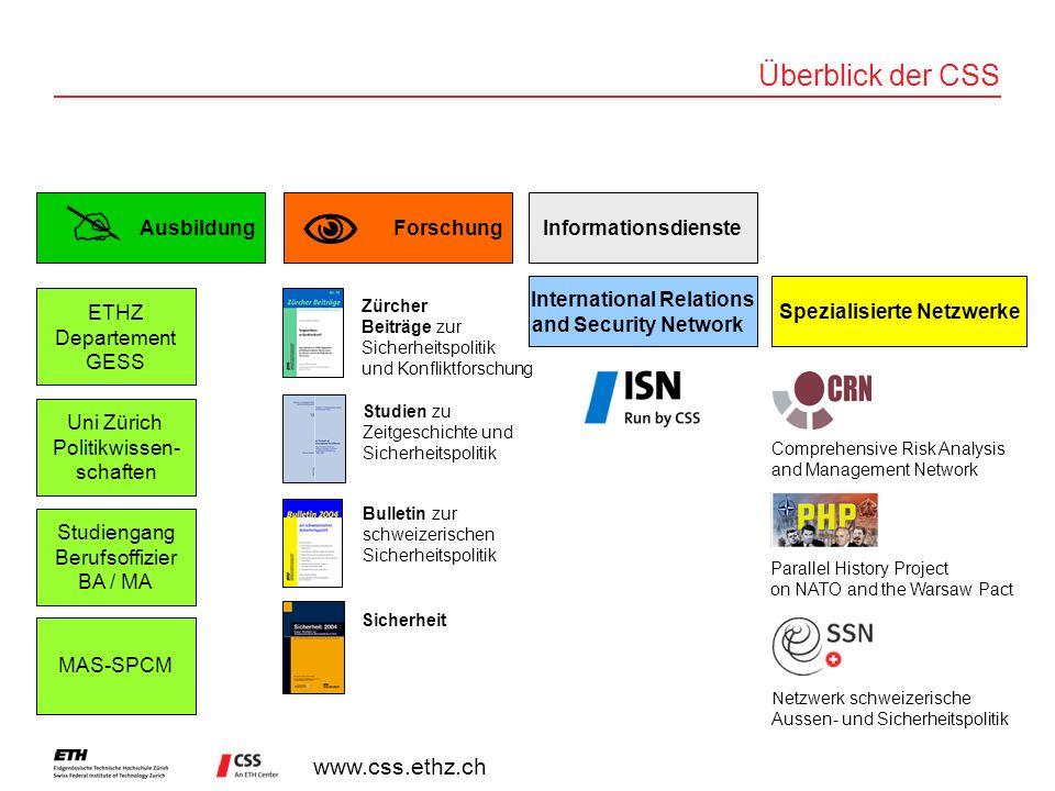 www.css.ethz.ch Überblick der CSS Ausbildung Studiengang Berufsoffizier BA / MA ETHZ Departement GESS Uni Zürich Politikwissen- schaften Forschung Zür