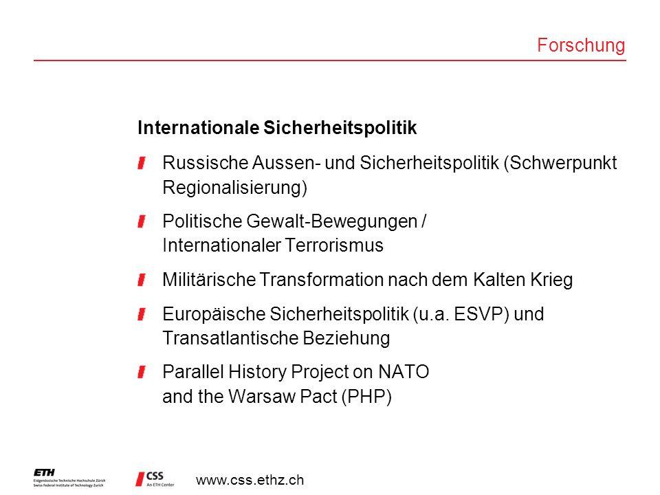 www.css.ethz.ch Forschung Internationale Sicherheitspolitik Russische Aussen- und Sicherheitspolitik (Schwerpunkt Regionalisierung) Politische Gewalt-Bewegungen / Internationaler Terrorismus Militärische Transformation nach dem Kalten Krieg Europäische Sicherheitspolitik (u.a.