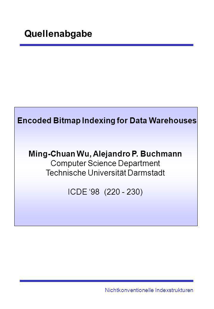 Quellenabgabe Nichtkonventionelle Indexstrukturen Ming-Chuan Wu, Alejandro P. Buchmann Computer Science Department Technische Universität Darmstadt IC
