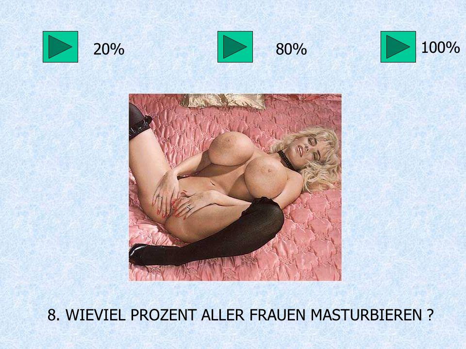 8. WIEVIEL PROZENT ALLER FRAUEN MASTURBIEREN ? 20%80% 100%